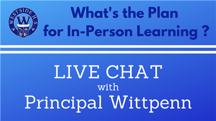 Community Live Chat about In-Person Learning Plans with Principal Wittpenn