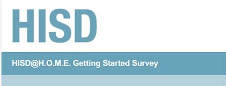 HISD@H.O.M.E. Getting Started Survey