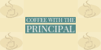 Virtual Coffee with the Principal