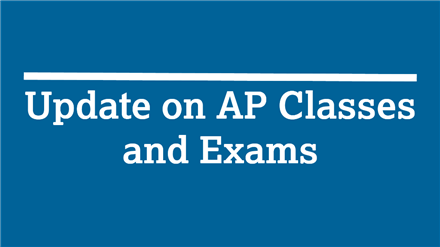 Update on AP Classes and Exams