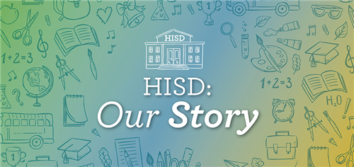 HISD: Our Story