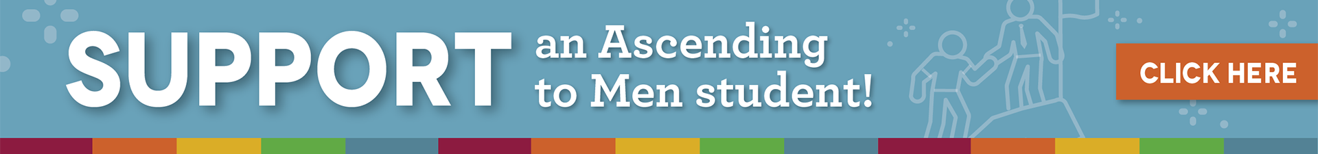 Support an Ascending to Men Student. Click Here.