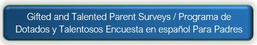 Gifted and Talented Parent Surveys / Programa de Dotados y Talentosos Encuesta en español Para Padres