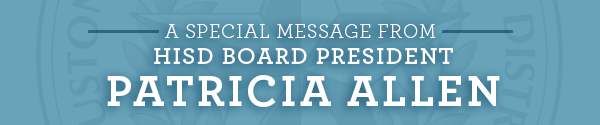 A special message from HISD Board President Patricia Allen