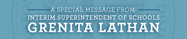 A special message from Interim Superintendent of Schools Grenita Lathan